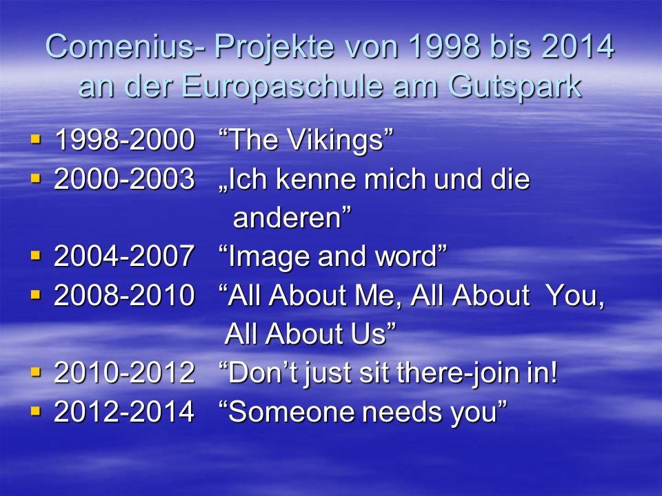 Comenius- Projekte von 1998 bis 2014 an der Europaschule am Gutspark 1998-2000 The Vikings 1998-2000 The Vikings 2000-2003 Ich kenne mich und die 2000