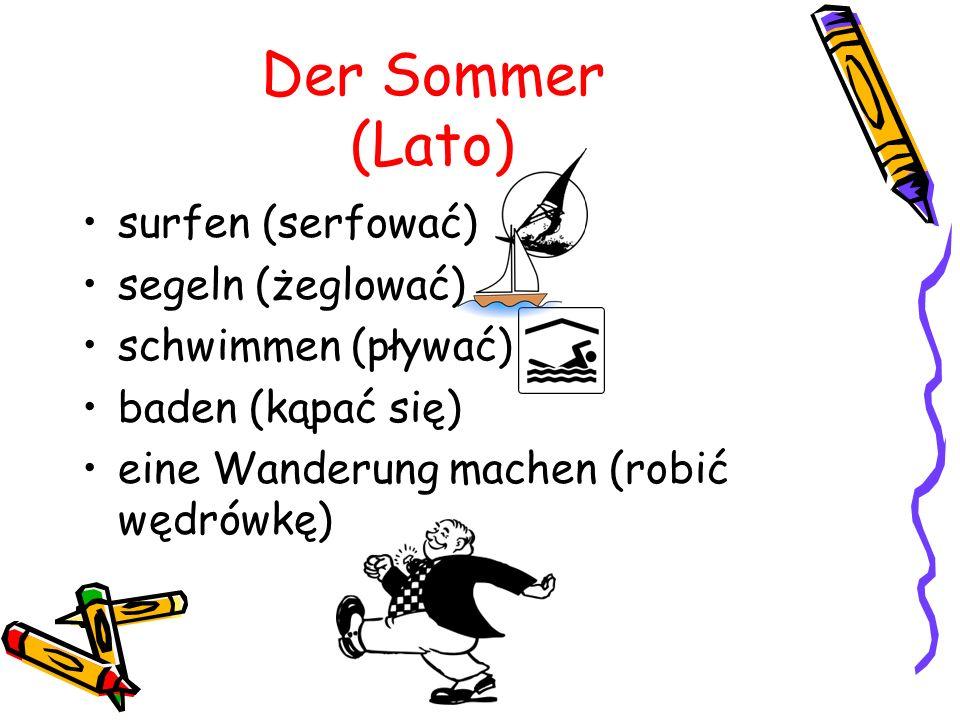 Der Sommer (Lato) surfen (serfować) segeln (żeglować) schwimmen (pływać) baden (kąpać się) eine Wanderung machen (robić wędrówkę)