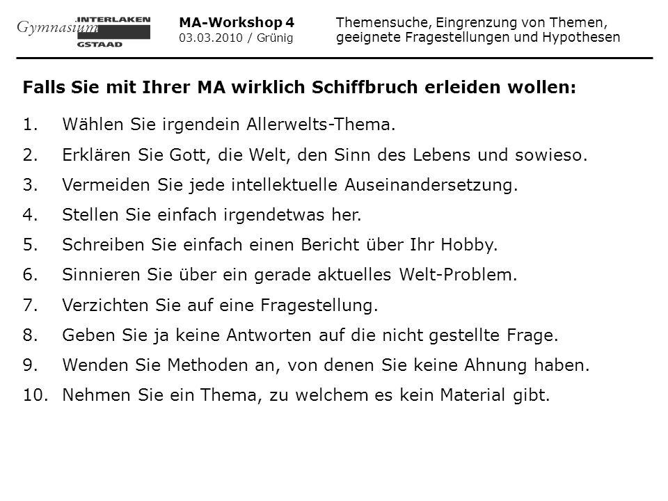 MA-Workshop 4 Themensuche, Eingrenzung von Themen, 03.03.2010 / Grünig geeignete Fragestellungen und Hypothesen Falls Sie mit Ihrer MA wirklich Schiff