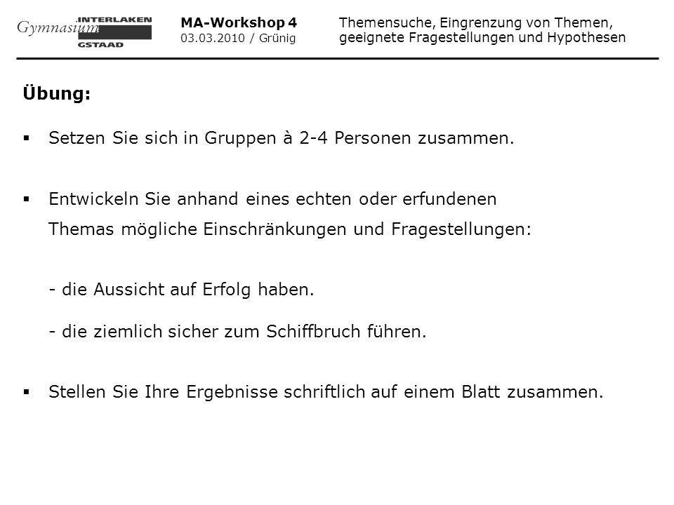 MA-Workshop 4 Themensuche, Eingrenzung von Themen, 03.03.2010 / Grünig geeignete Fragestellungen und Hypothesen Übung: Setzen Sie sich in Gruppen à 2-