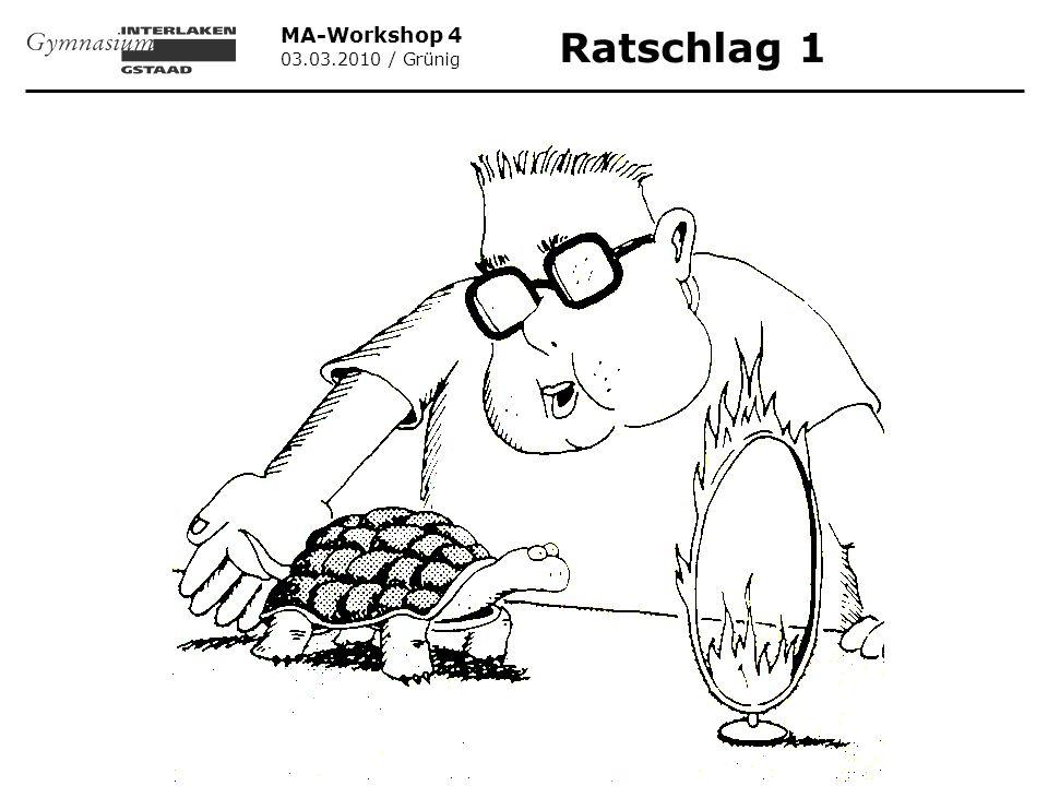 MA-Workshop 4 03.03.2010 / Grünig Ratschlag 1