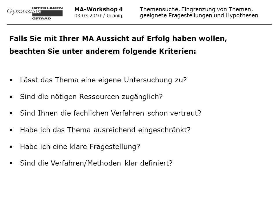 MA-Workshop 4 Themensuche, Eingrenzung von Themen, 03.03.2010 / Grünig geeignete Fragestellungen und Hypothesen Ein Beispiel für eine gelungene Themeneingrenzung: Die Schülerin interessiert sich für die Friedensförderung und möchte eine Arbeit über die UNO schreiben.