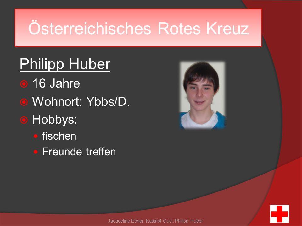 Philipp Huber 16 Jahre Wohnort: Ybbs/D. Hobbys: fischen Freunde treffen Jacqueline Ebner, Kastriot Guci, Philipp Huber Österreichisches Rotes Kreuz