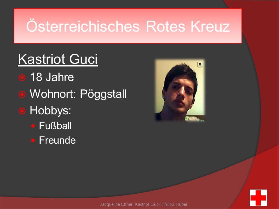Kastriot Guci 18 Jahre Wohnort: Pöggstall Hobbys: Fußball Freunde Jacqueline Ebner, Kastriot Guci, Philipp Huber Österreichisches Rotes Kreuz