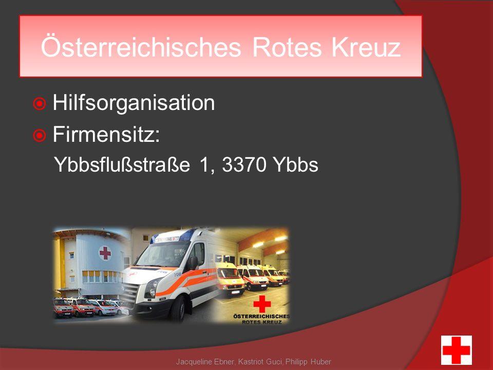 Österreichisches Rotes Kreuz Hilfsorganisation Firmensitz: Ybbsflußstraße 1, 3370 Ybbs Jacqueline Ebner, Kastriot Guci, Philipp Huber