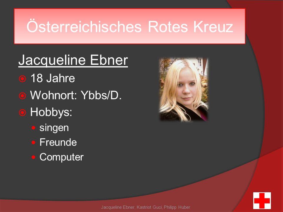 Jacqueline Ebner 18 Jahre Wohnort: Ybbs/D. Hobbys: singen Freunde Computer Jacqueline Ebner, Kastriot Guci, Philipp Huber Österreichisches Rotes Kreuz