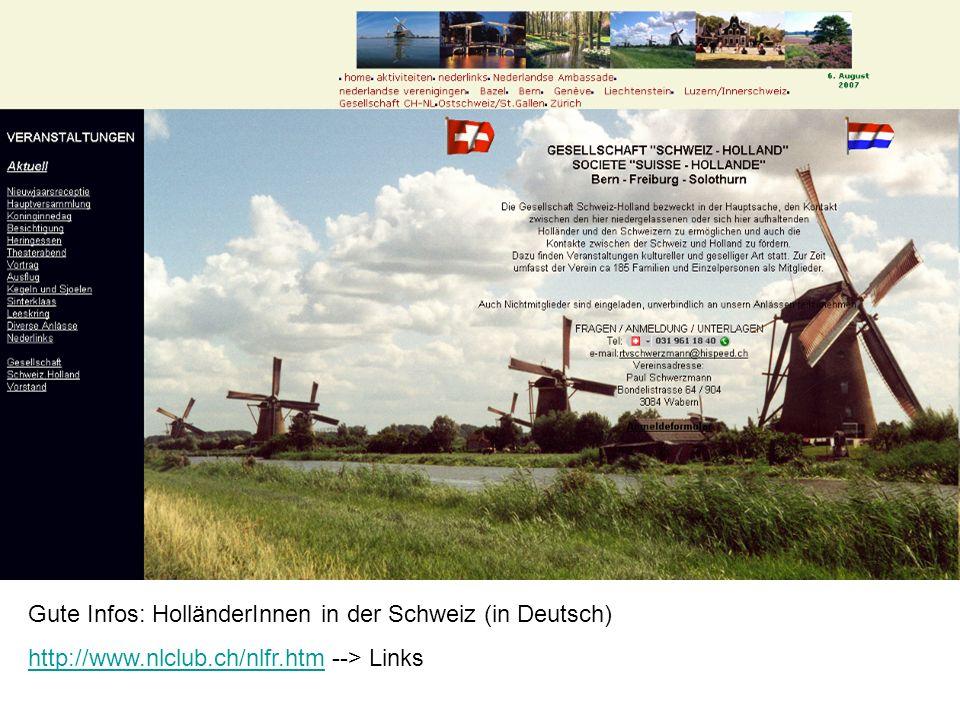 Gute Infos: HolländerInnen in der Schweiz (in Deutsch) http://www.nlclub.ch/nlfr.htmhttp://www.nlclub.ch/nlfr.htm --> Links