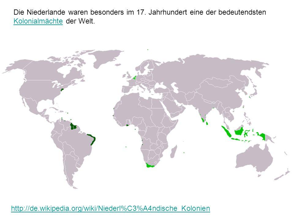 http://de.wikipedia.org/wiki/Niederl%C3%A4ndische_Kolonien Die Niederlande waren besonders im 17.