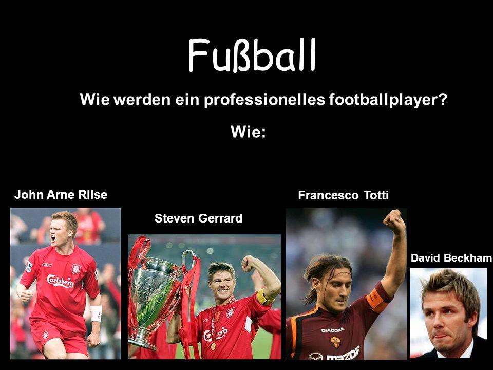 Fußball Wie werden ein professionelles footballplayer? Wie: John Arne Riise Steven Gerrard Francesco Totti David Beckham