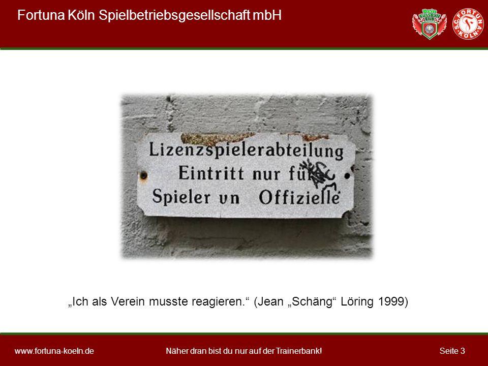 Näher dran bist du nur auf der Trainerbank!www.fortuna-koeln.deSeite 3 Ich als Verein musste reagieren.