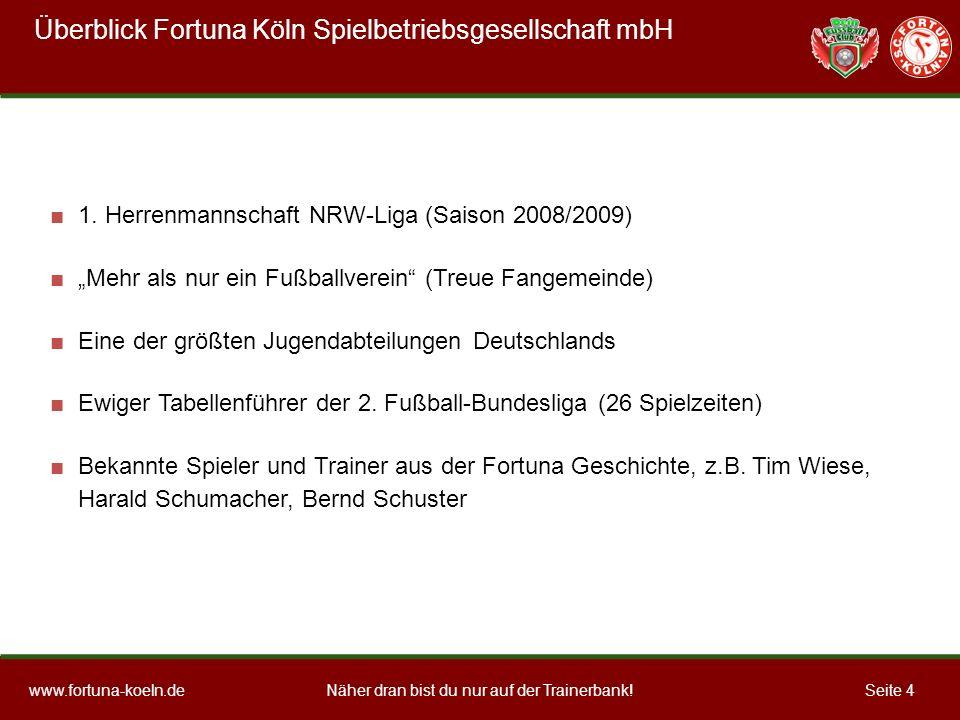 Näher dran bist du nur auf der Trainerbank!www.fortuna-koeln.deSeite 4 1.