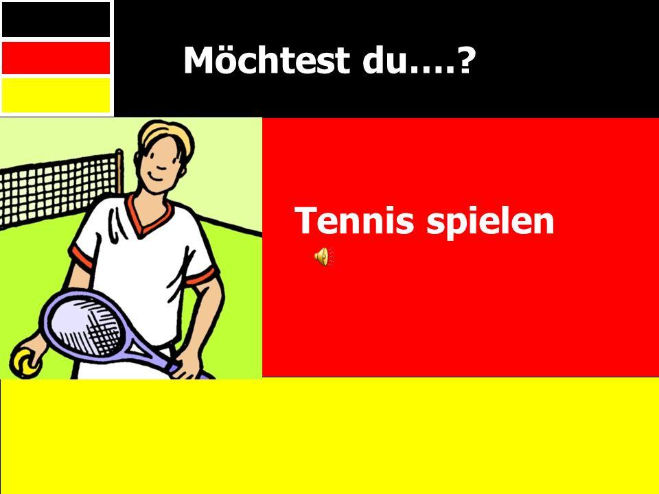 Möchtest du….? Tennis spielen