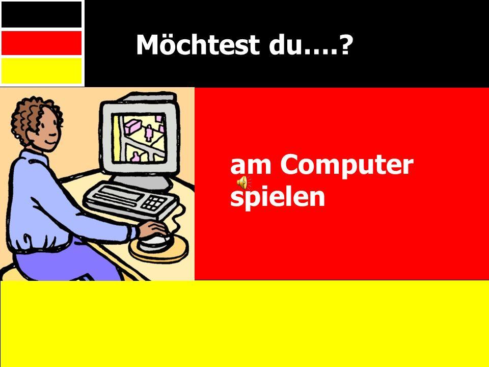 Möchtest du….? am Computer spielen