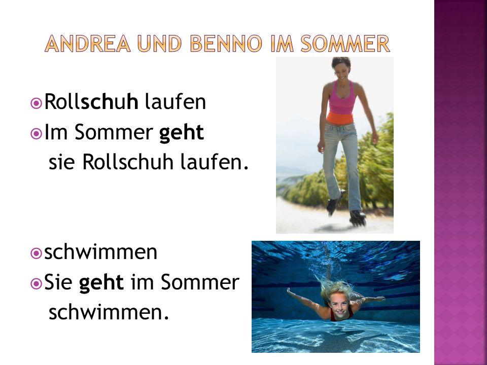 1.Benno _____ gut. 2. Im Winter gehen Andrea und Benno ____.