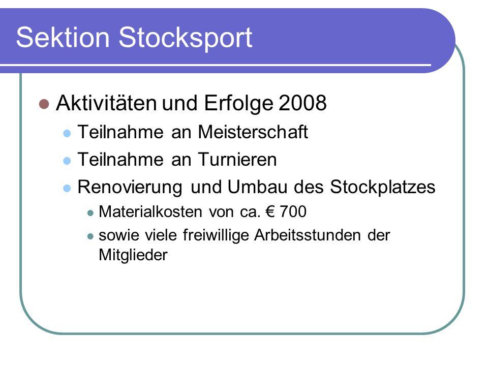 Sektion Stocksport Aktivitäten und Erfolge 2008 Teilnahme an Meisterschaft Teilnahme an Turnieren Renovierung und Umbau des Stockplatzes Materialkoste