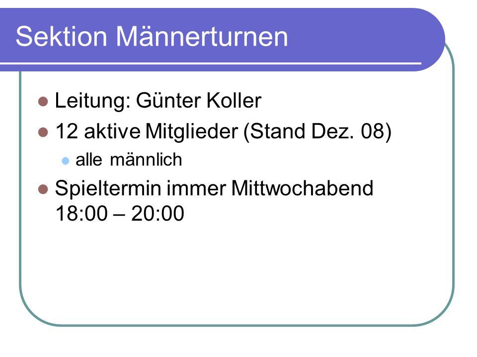 Sektion Männerturnen Leitung: Günter Koller 12 aktive Mitglieder (Stand Dez. 08) alle männlich Spieltermin immer Mittwochabend 18:00 – 20:00