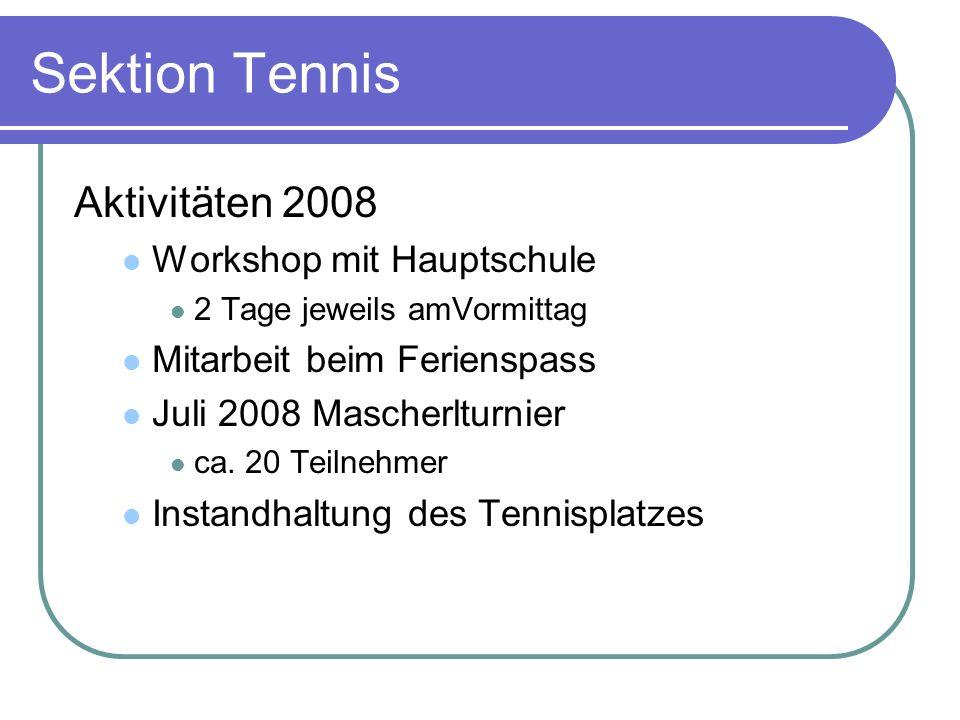 Sektion Tennis Aktivitäten 2008 Workshop mit Hauptschule 2 Tage jeweils amVormittag Mitarbeit beim Ferienspass Juli 2008 Mascherlturnier ca. 20 Teilne