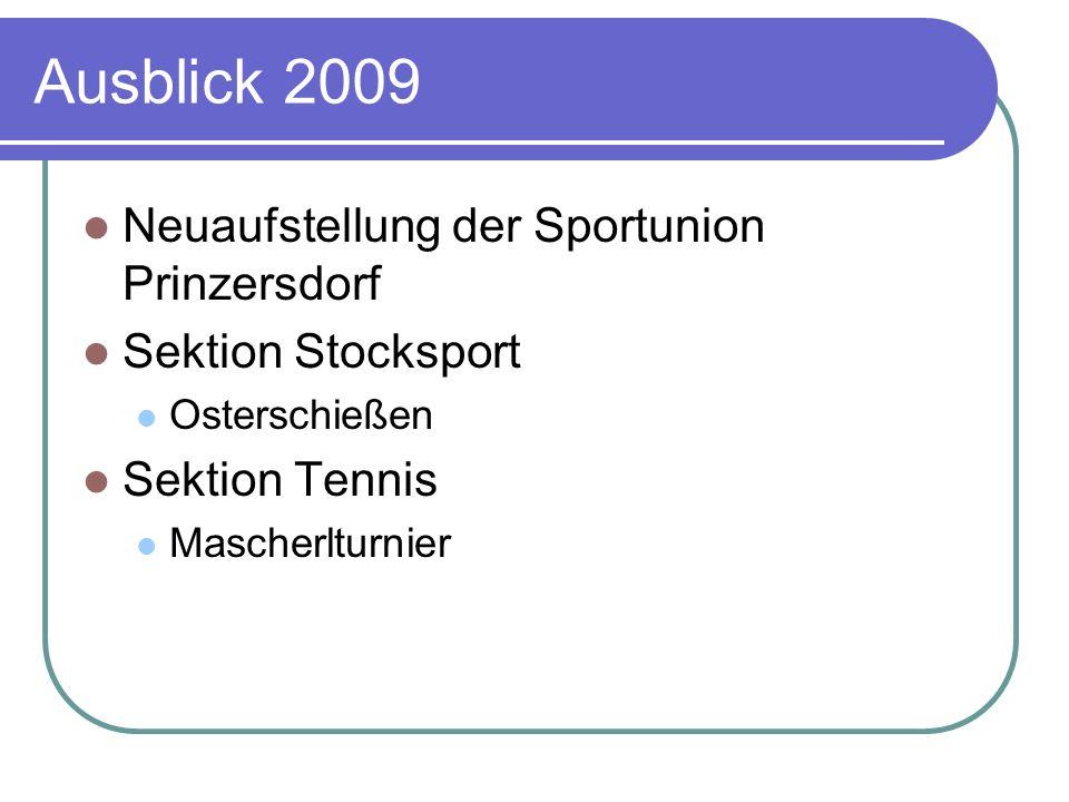 Ausblick 2009 Neuaufstellung der Sportunion Prinzersdorf Sektion Stocksport Osterschießen Sektion Tennis Mascherlturnier