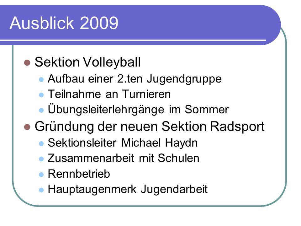 Ausblick 2009 Sektion Volleyball Aufbau einer 2.ten Jugendgruppe Teilnahme an Turnieren Übungsleiterlehrgänge im Sommer Gründung der neuen Sektion Rad