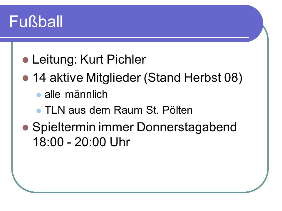Fußball Leitung: Kurt Pichler 14 aktive Mitglieder (Stand Herbst 08) alle männlich TLN aus dem Raum St. Pölten Spieltermin immer Donnerstagabend 18:00
