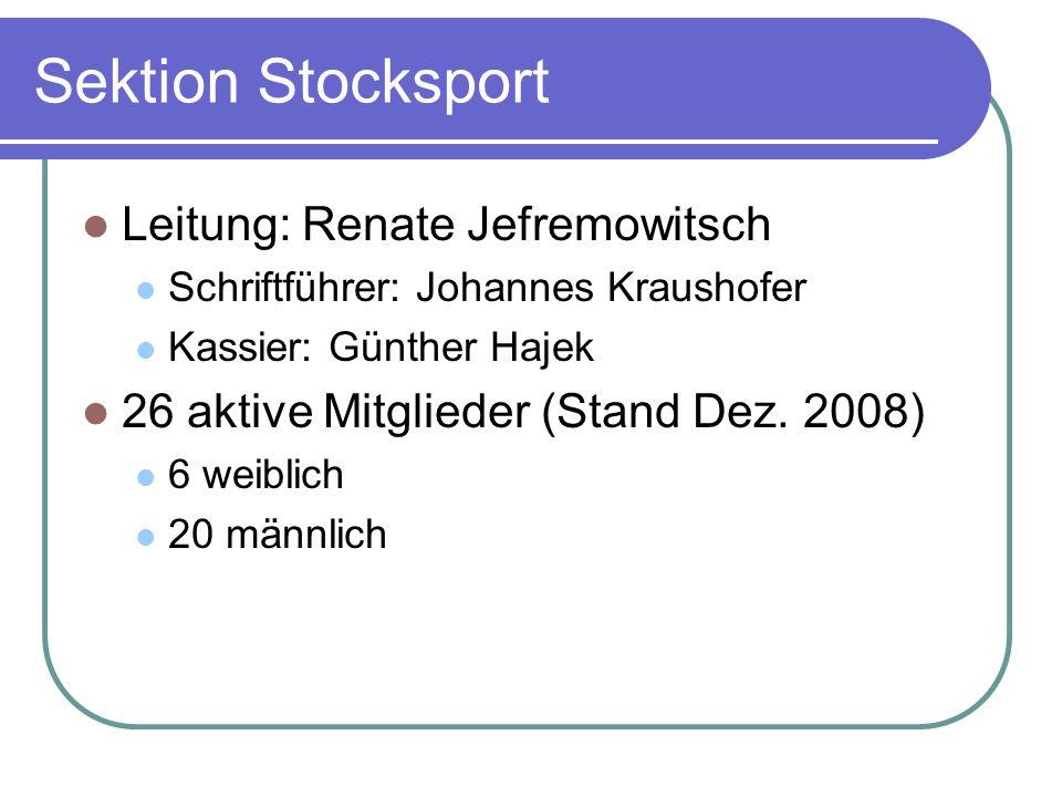 Sektion Stocksport Leitung: Renate Jefremowitsch Schriftführer: Johannes Kraushofer Kassier: Günther Hajek 26 aktive Mitglieder (Stand Dez. 2008) 6 we