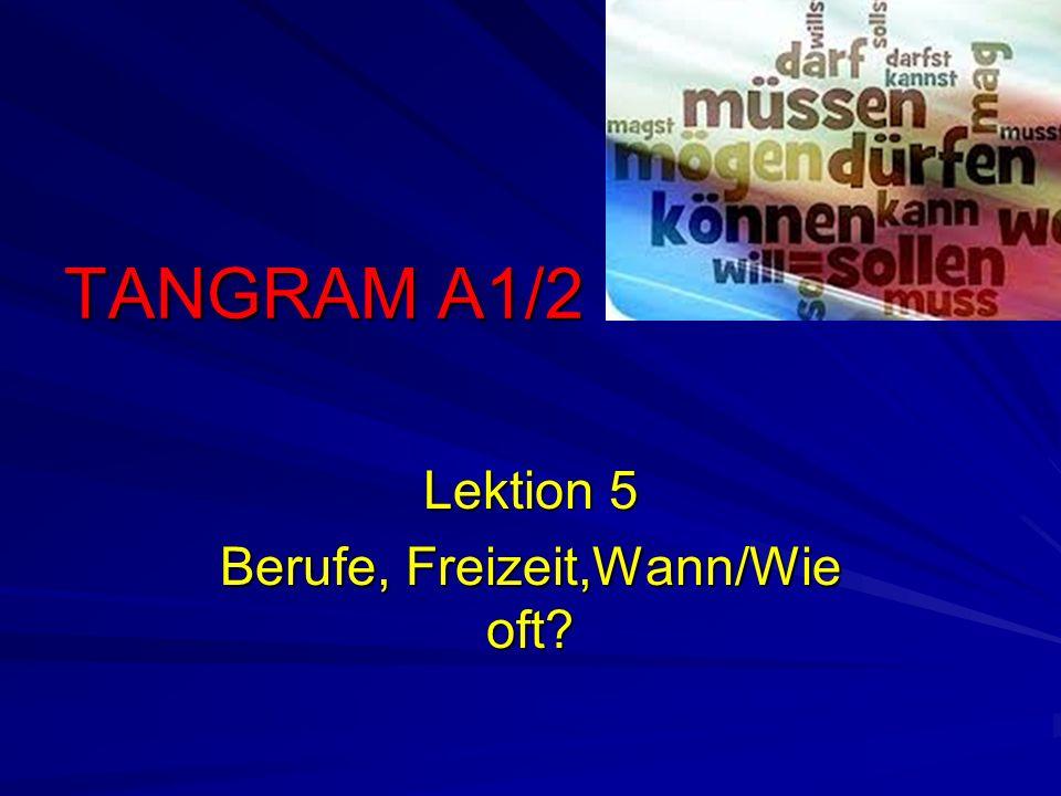 TANGRAM A1/2 Lektion 5 Berufe, Freizeit,Wann/Wie oft?