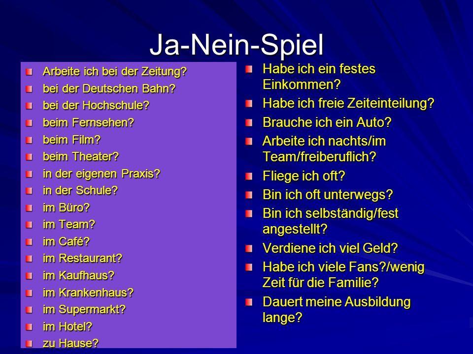 Ja-Nein-Spiel Arbeite ich bei der Zeitung? bei der Deutschen Bahn? bei der Hochschule? beim Fernsehen? beim Film? beim Theater? in der eigenen Praxis?