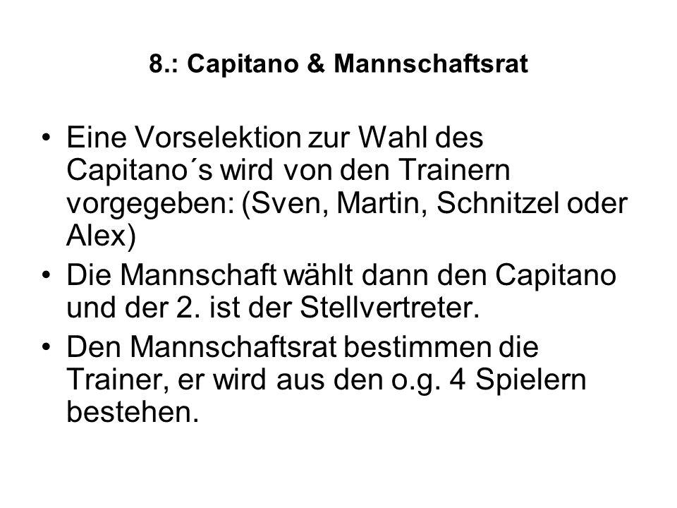 8.: Capitano & Mannschaftsrat Eine Vorselektion zur Wahl des Capitano´s wird von den Trainern vorgegeben: (Sven, Martin, Schnitzel oder Alex) Die Mann