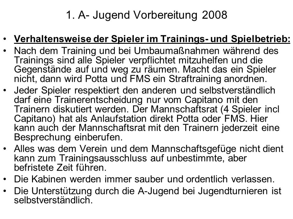 1. A- Jugend Vorbereitung 2008 Verhaltensweise der Spieler im Trainings- und Spielbetrieb: Nach dem Training und bei Umbaumaßnahmen während des Traini