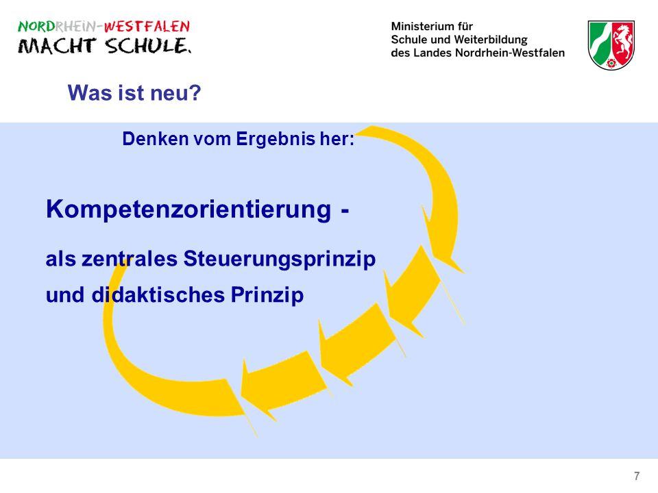 7 als zentrales Steuerungsprinzip und didaktisches Prinzip Denken vom Ergebnis her: Kompetenzorientierung - Was ist neu?