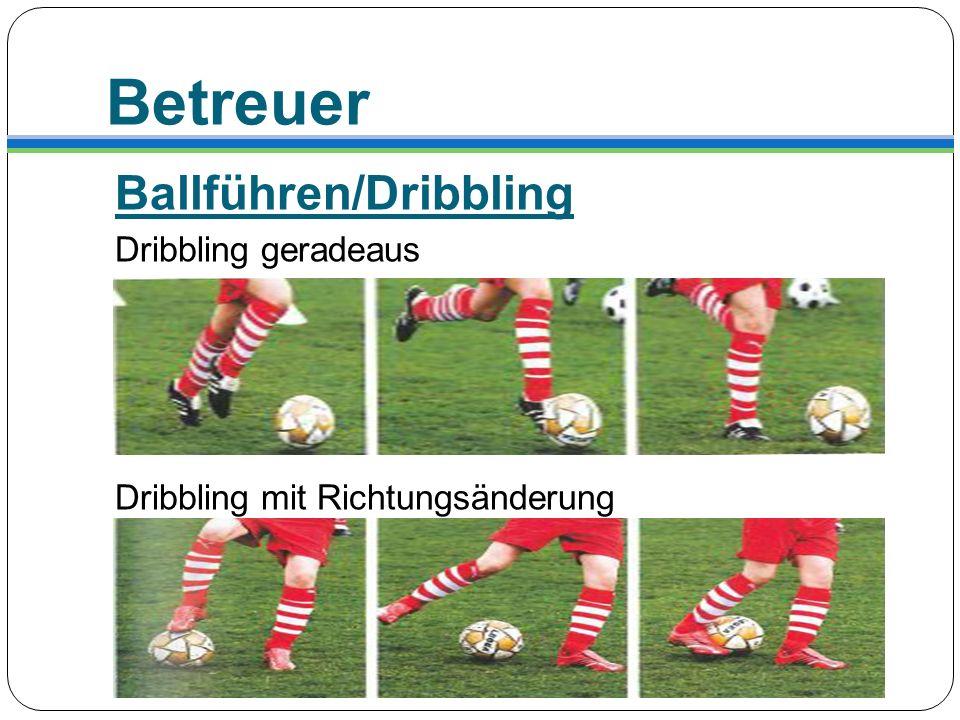 Betreuer Ballführen/Dribbling Dribbling geradeaus Dribbling mit Richtungsänderung