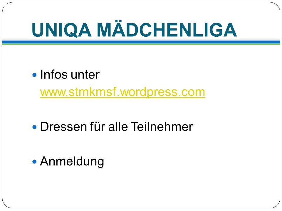 UNIQA MÄDCHENLIGA Infos unter www.stmkmsf.wordpress.com Dressen für alle Teilnehmer Anmeldung