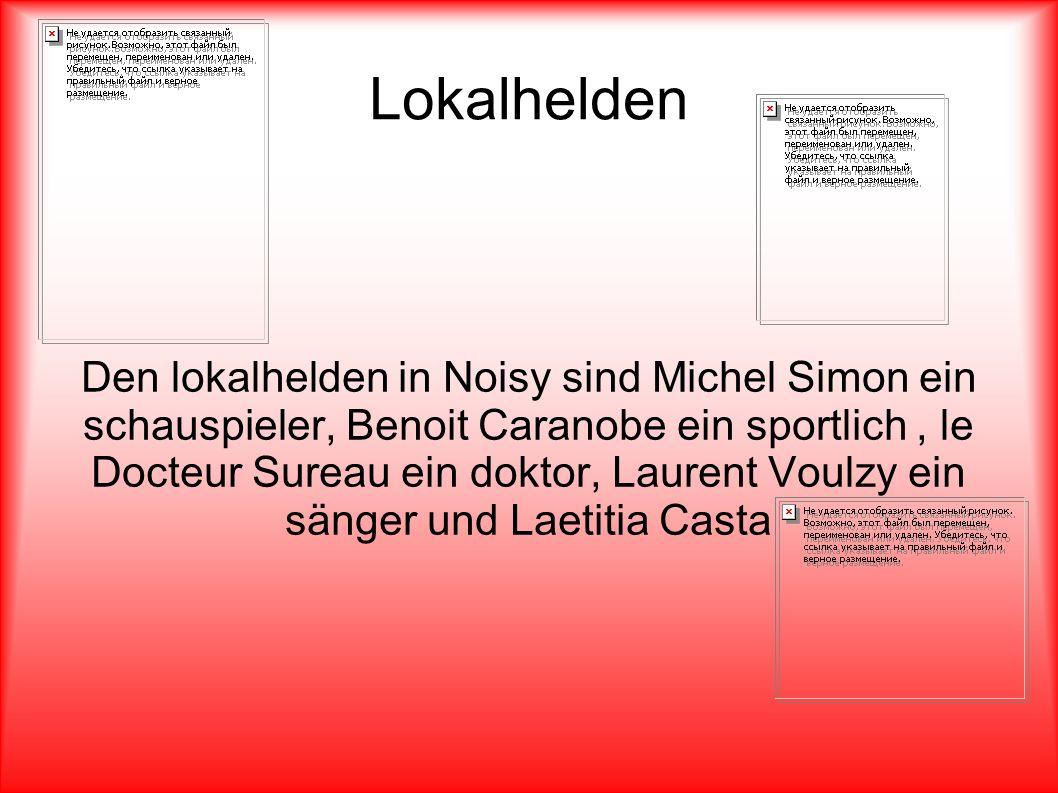 Lokalhelden Den lokalhelden in Noisy sind Michel Simon ein schauspieler, Benoit Caranobe ein sportlich, le Docteur Sureau ein doktor, Laurent Voulzy ein sänger und Laetitia Casta