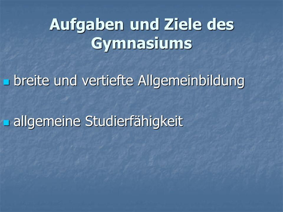 Aufgaben und Ziele des Gymnasiums breite und vertiefte Allgemeinbildung breite und vertiefte Allgemeinbildung allgemeine Studierfähigkeit allgemeine Studierfähigkeit