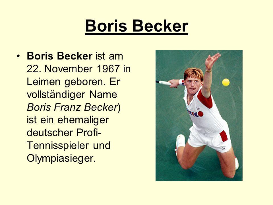 Boris Becker Boris Becker ist am 22. November 1967 in Leimen geboren. Er vollständiger Name Boris Franz Becker) ist ein ehemaliger deutscher Profi- Te