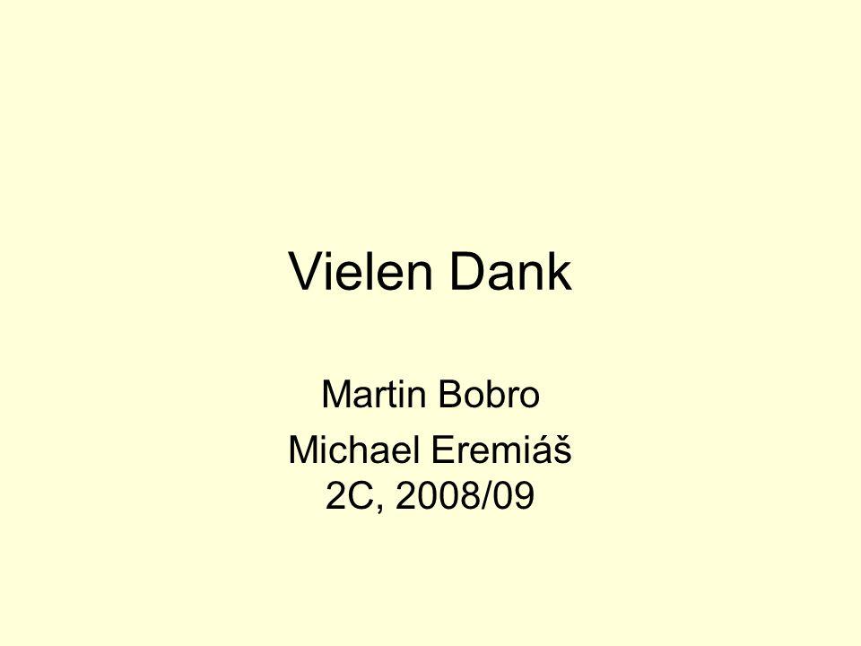 Vielen Dank Martin Bobro Michael Eremiáš 2C, 2008/09