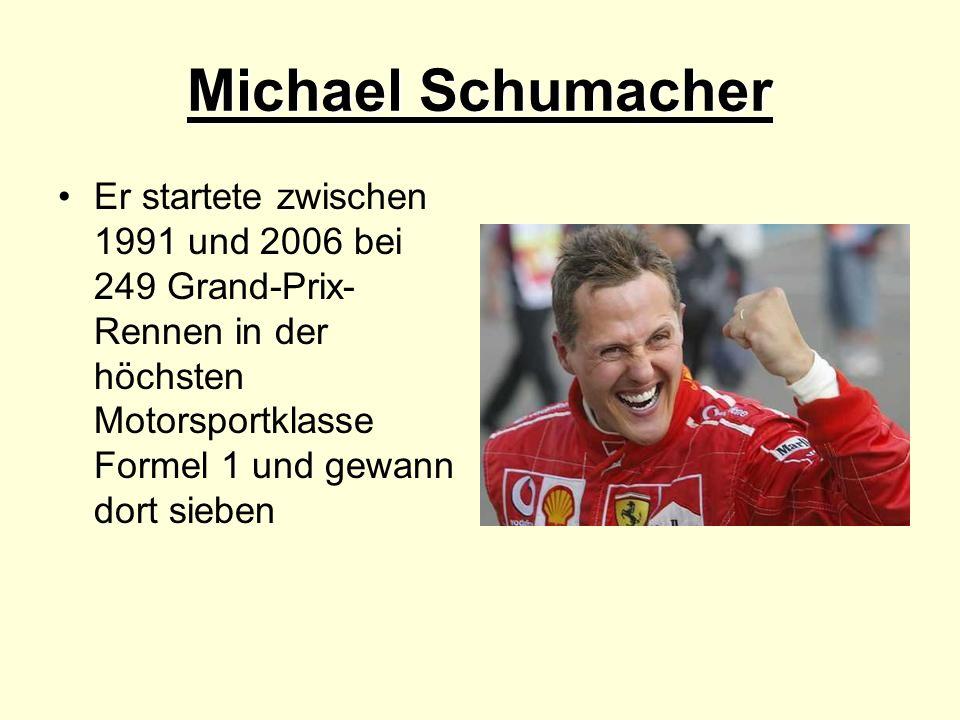 Michael Schumacher Er startete zwischen 1991 und 2006 bei 249 Grand-Prix- Rennen in der höchsten Motorsportklasse Formel 1 und gewann dort sieben