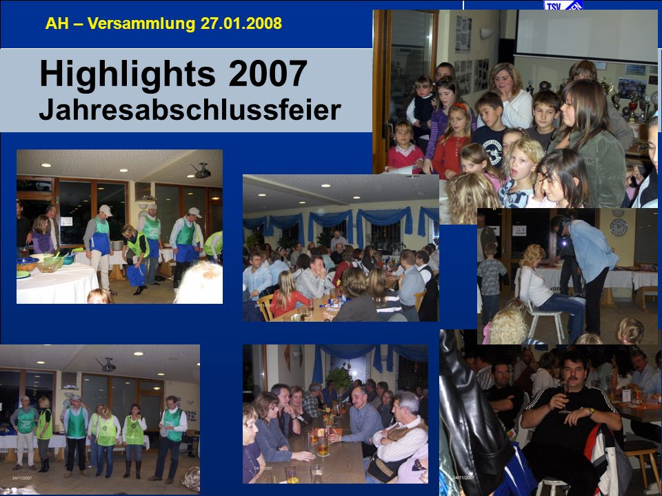 1 Highlights 2007 Jahresabschlussfeier AH – Versammlung 27.01.2008