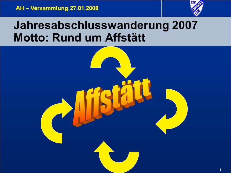 2 Jahresabschlusswanderung 2007 Motto: Rund um Affstätt AH – Versammlung 27.01.2008