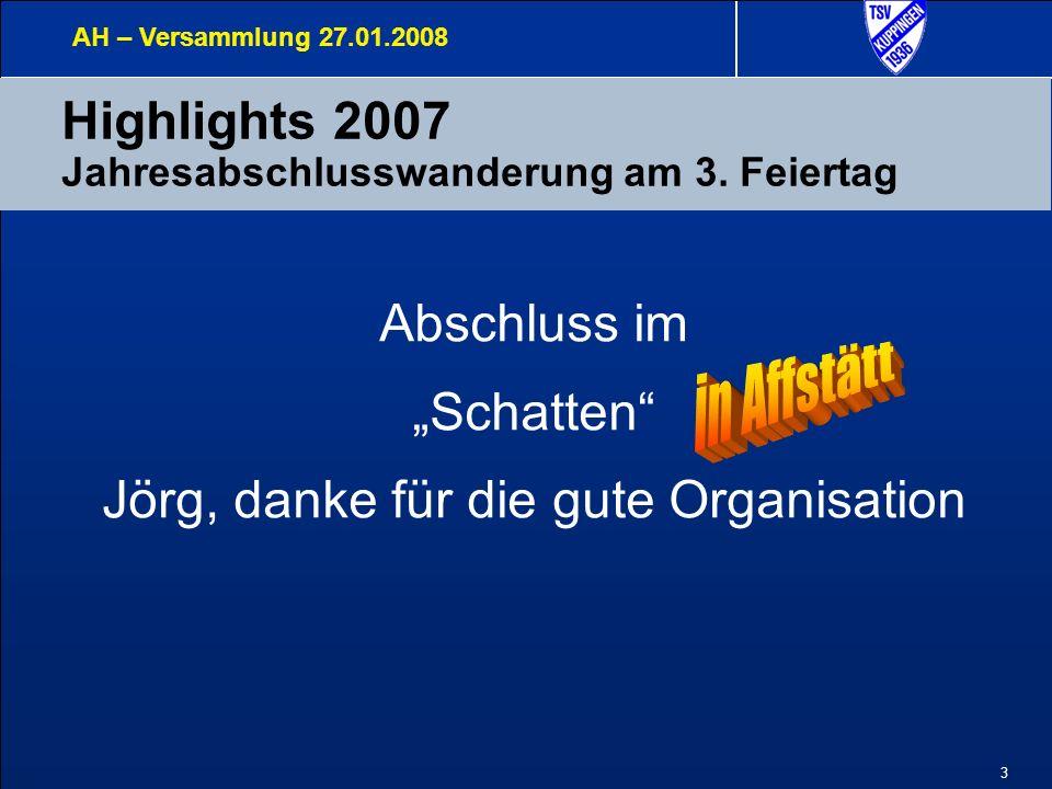 3 Highlights 2007 Jahresabschlusswanderung am 3. Feiertag AH – Versammlung 27.01.2008 Abschluss im Schatten Jörg, danke für die gute Organisation