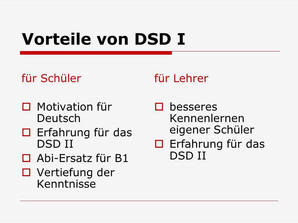 Vorteile von DSD I für Schüler Motivation für Deutsch Erfahrung für das DSD II Abi-Ersatz für B1 Vertiefung der Kenntnisse für Lehrer besseres Kennenlernen eigener Schüler Erfahrung für das DSD II
