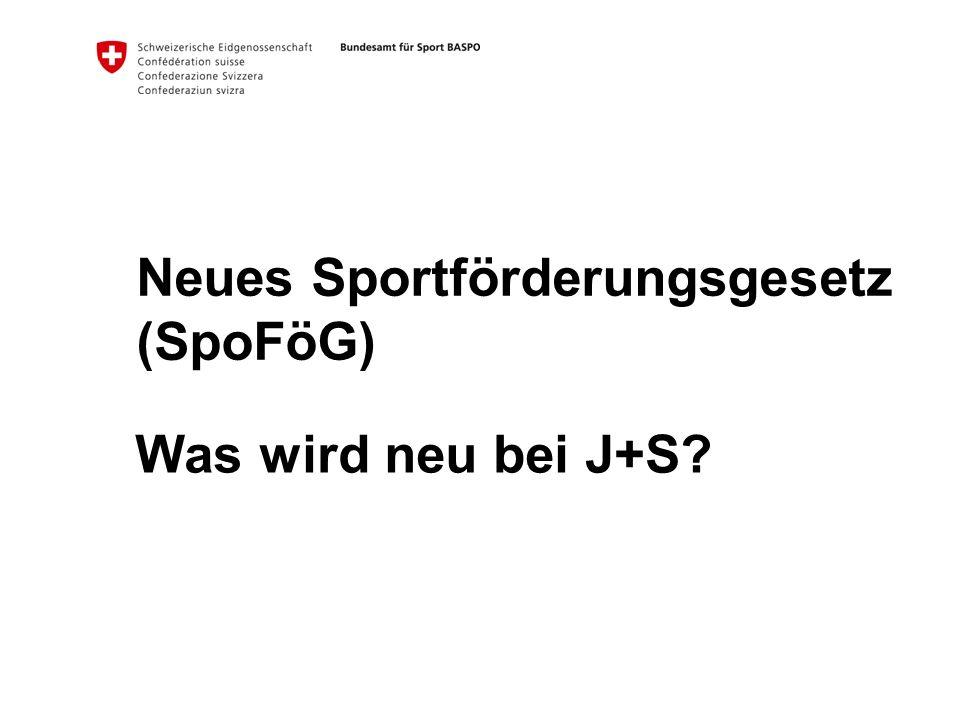 Neues Sportförderungsgesetz (SpoFöG) Was wird neu bei J+S?