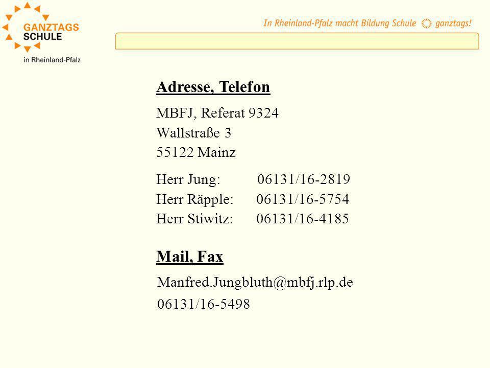 MBFJ, Referat 9324 Wallstraße 3 55122 Mainz Herr Jung: 06131/16-2819 Herr Räpple: 06131/16-5754 Herr Stiwitz: 06131/16-4185 Adresse, Telefon Mail, Fax