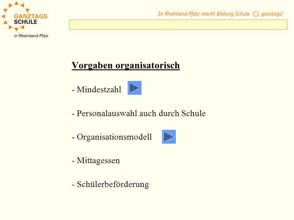 Vorgaben organisatorisch - Mindestzahl - Personalauswahl auch durch Schule - Organisationsmodell - Mittagessen - Schülerbeförderung
