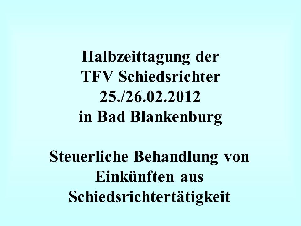 Halbzeittagung der TFV Schiedsrichter 25./26.02.2012 in Bad Blankenburg Steuerliche Behandlung von Einkünften aus Schiedsrichtertätigkeit