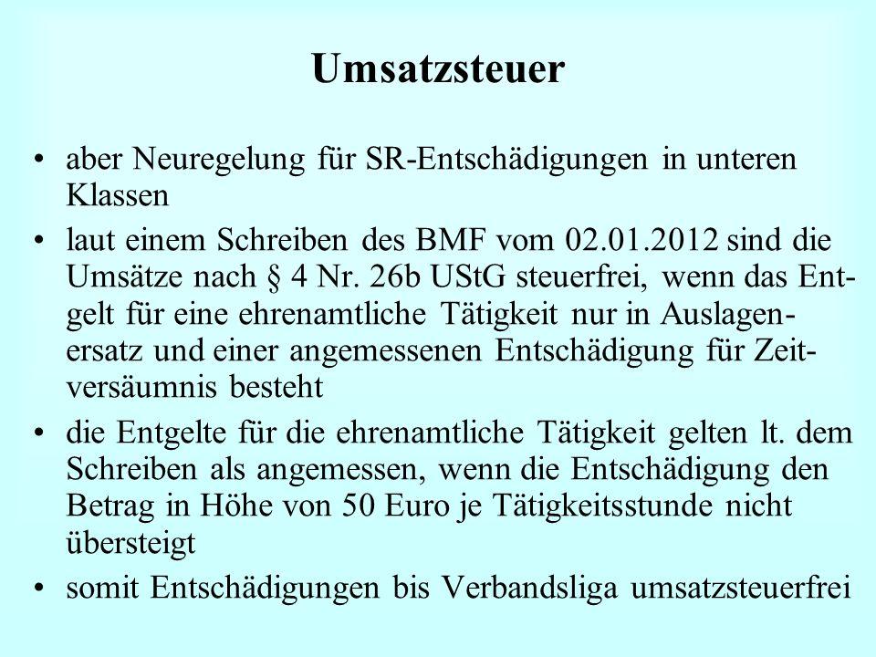 Umsatzsteuer aber Neuregelung für SR-Entschädigungen in unteren Klassen laut einem Schreiben des BMF vom 02.01.2012 sind die Umsätze nach § 4 Nr. 26b