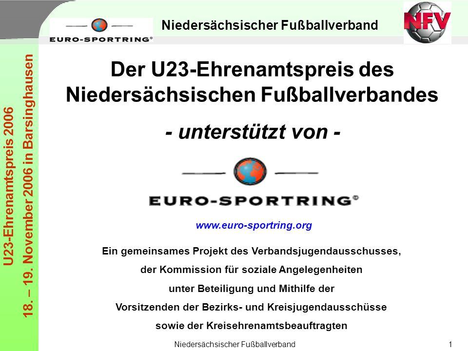 Niedersächsischer Fußballverband U23-Ehrenamtspreis 2006 18. – 19. November 2006 in Barsinghausen Niedersächsischer Fußballverband1 Der U23-Ehrenamtsp
