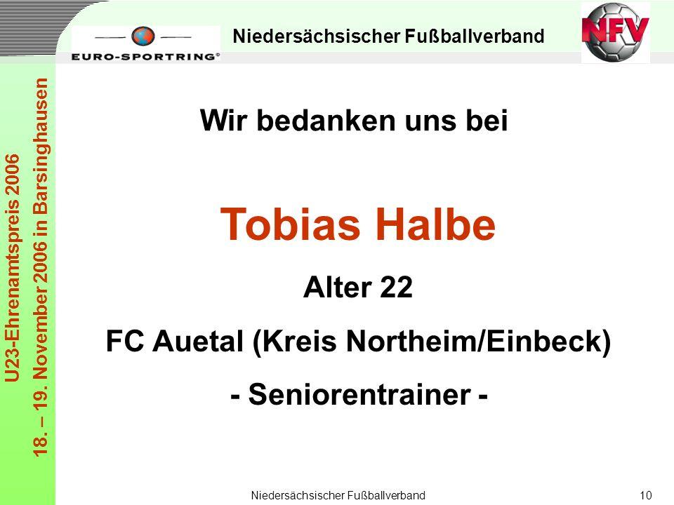 Niedersächsischer Fußballverband U23-Ehrenamtspreis 2006 18. – 19. November 2006 in Barsinghausen Niedersächsischer Fußballverband10 Tobias Halbe Alte