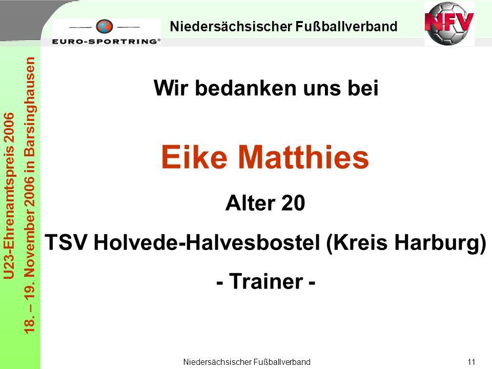 Niedersächsischer Fußballverband U23-Ehrenamtspreis 2006 18. – 19. November 2006 in Barsinghausen Niedersächsischer Fußballverband11 Eike Matthies Alt
