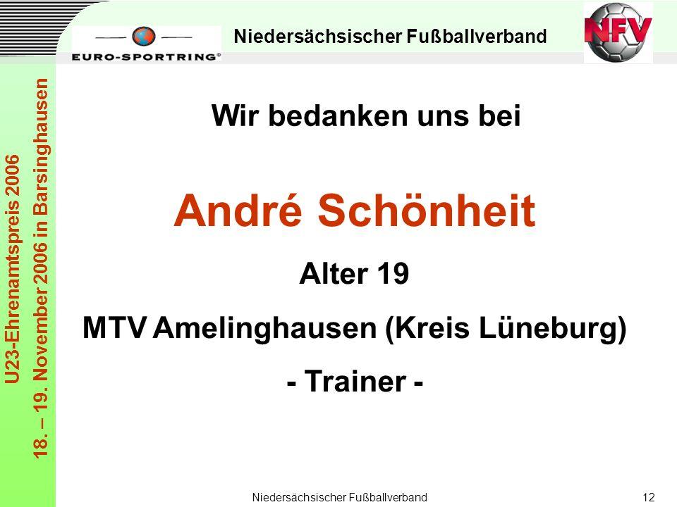 Niedersächsischer Fußballverband U23-Ehrenamtspreis 2006 18. – 19. November 2006 in Barsinghausen Niedersächsischer Fußballverband12 André Schönheit A